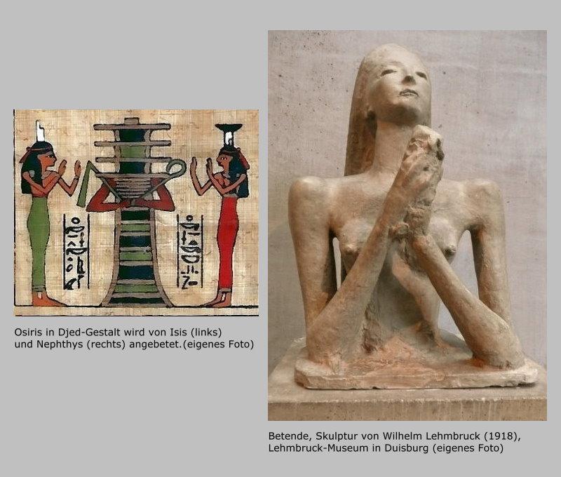 Die ägyptischen Göttinnen Isis und Nephthys, die Osiris anbeten sowie eine Betende als Skulptur von Wilhelm Lehmbruck.